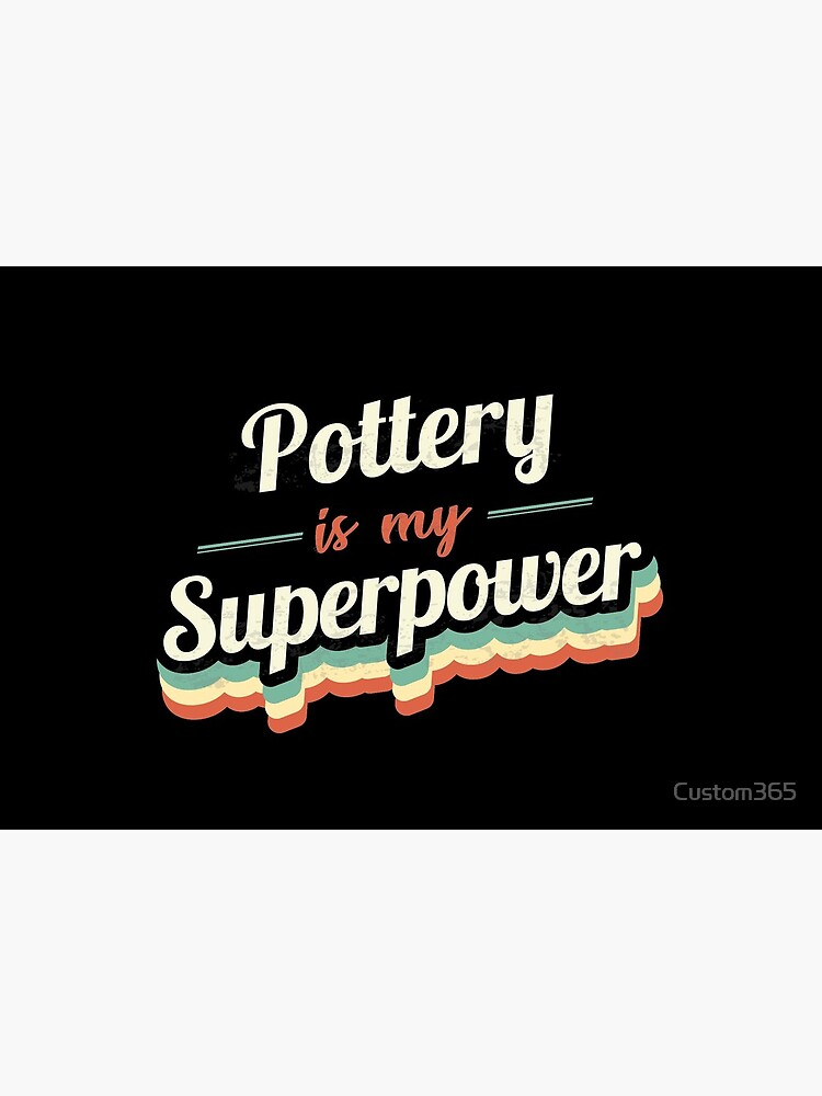 Pottery is my Superpower  by Custom365