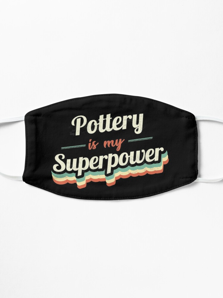 Alternate view of Pottery is my Superpower  Mask