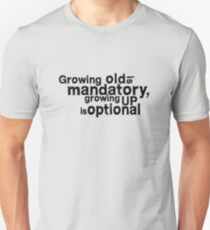 growing old is mandatory, growing up is optional Unisex T-Shirt