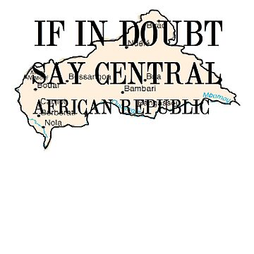 IF IN DOUBT, SAY CENTAL AFRICAN REPUBLIC by geandonion