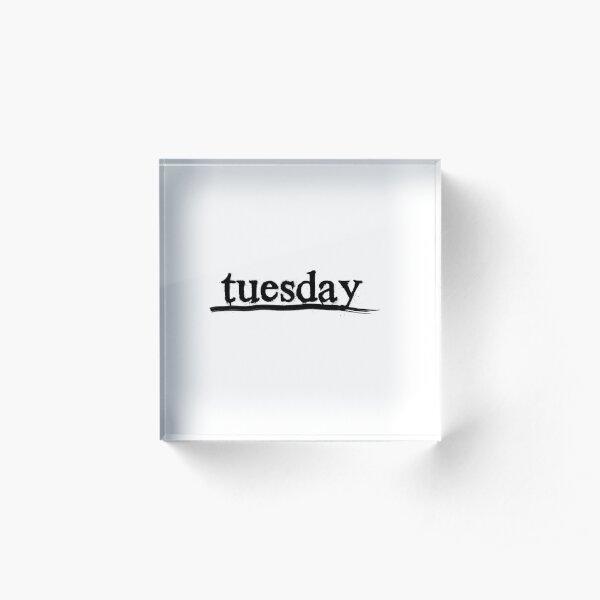tuesday Acrylic Block