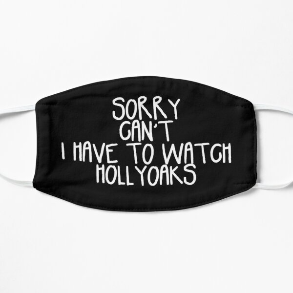 Sorry Can't I Have to Watch Hollyoaks Flat Mask