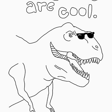 Dinosaurs are cool. by supsqueed