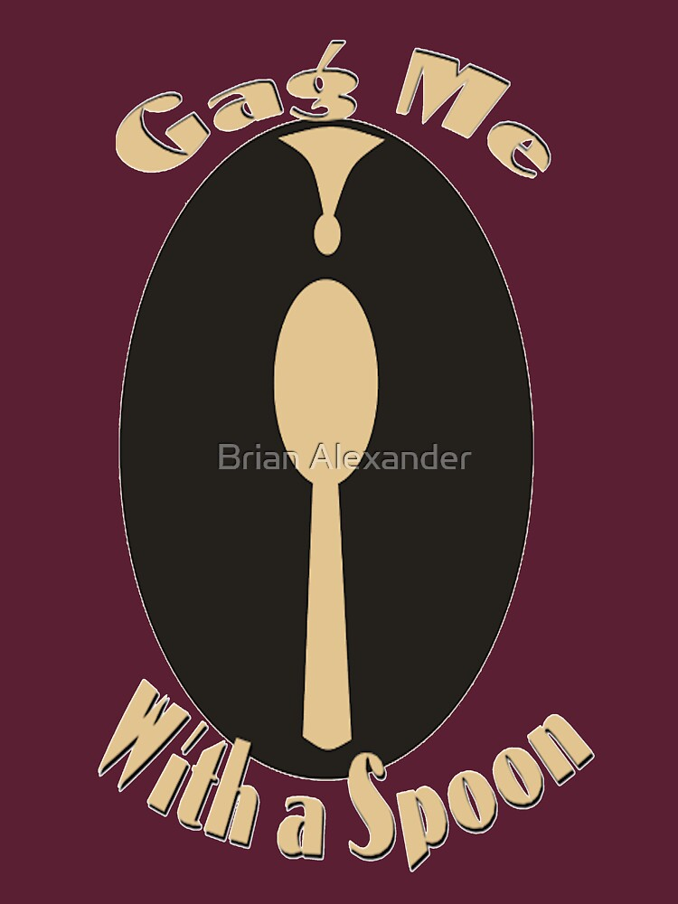 Gag me With a Spoon by buazz2002