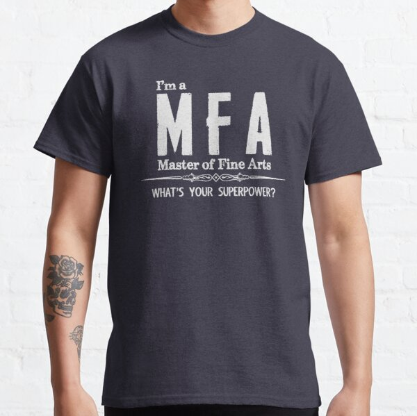 MFA Graduation Gifts - I'm A Master of Fine Arts What's Your Superpower Funny Gift Ideas for New Masters Degree Graduate from College University Classic T-Shirt