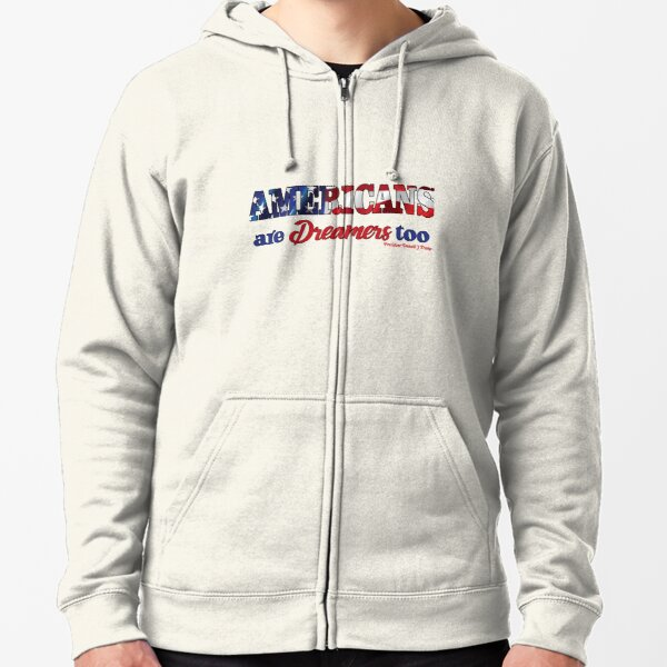 PRO TRUMP   Americans are Dreamers too Zipped Hoodie
