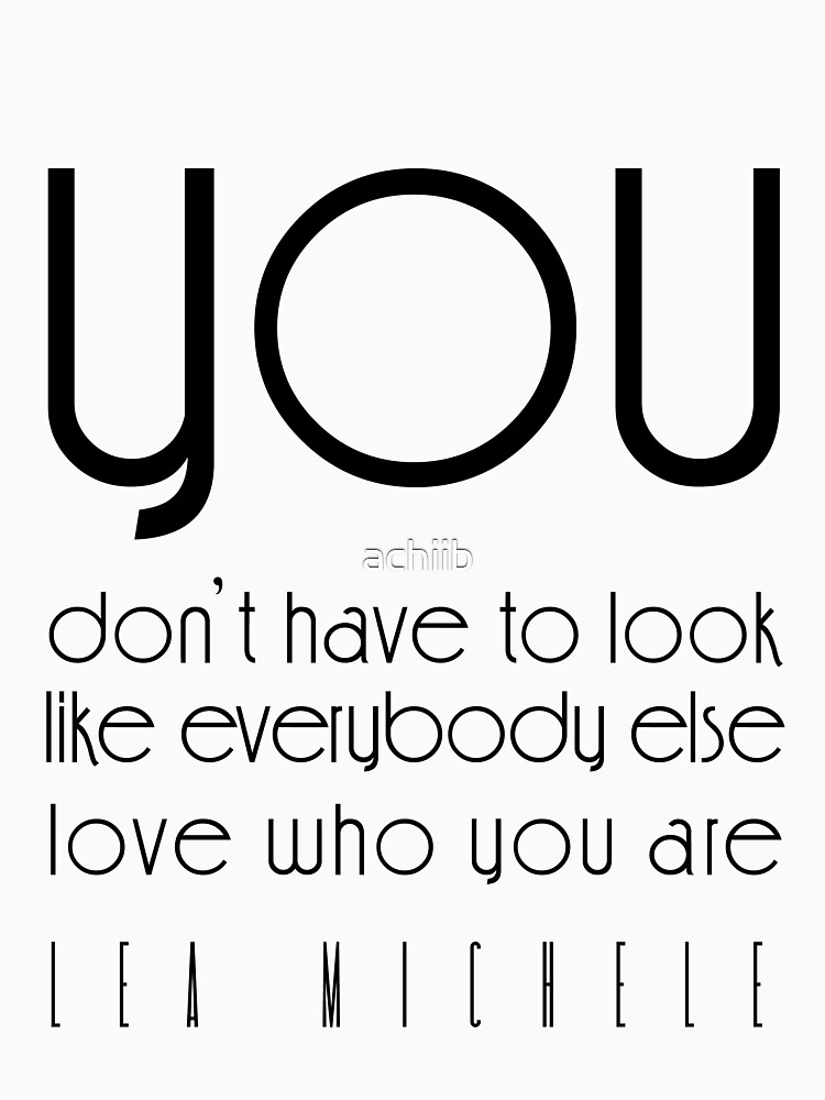 You don't have to look like everybody else love who you are by achiib