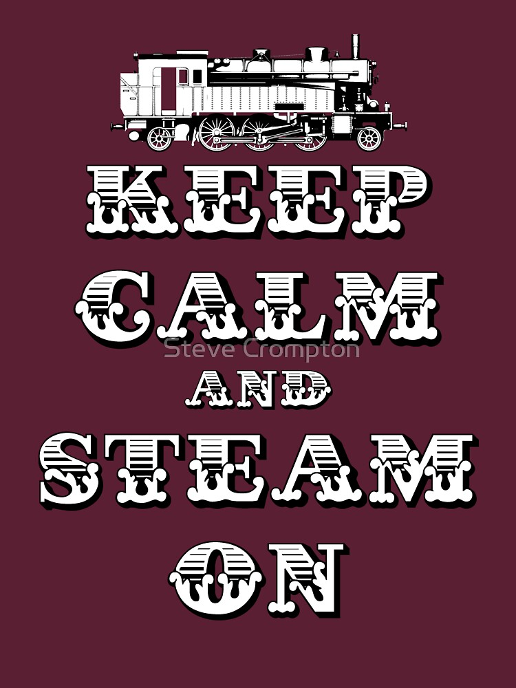 Keep Calm and Steam On Steam Engine #1A by SC001