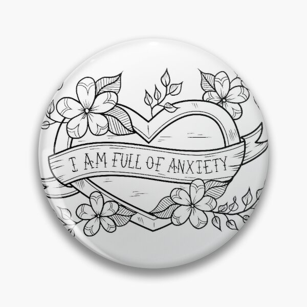 I Am Full of Anxiety Pin
