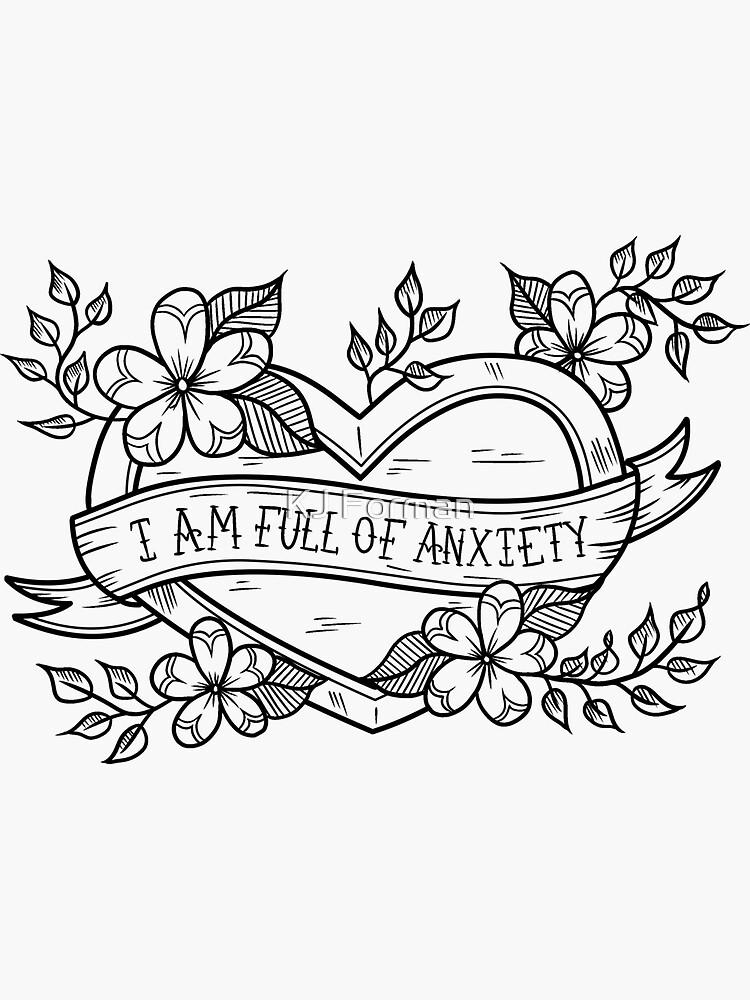 I Am Full of Anxiety by kjforman
