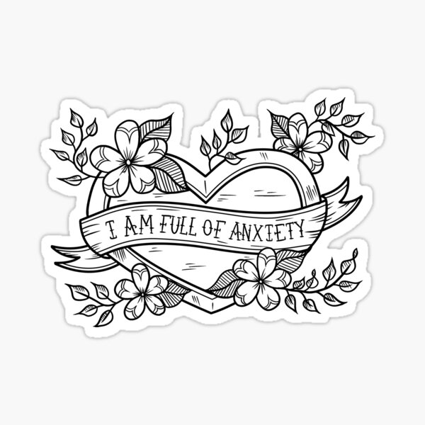 I Am Full of Anxiety Sticker