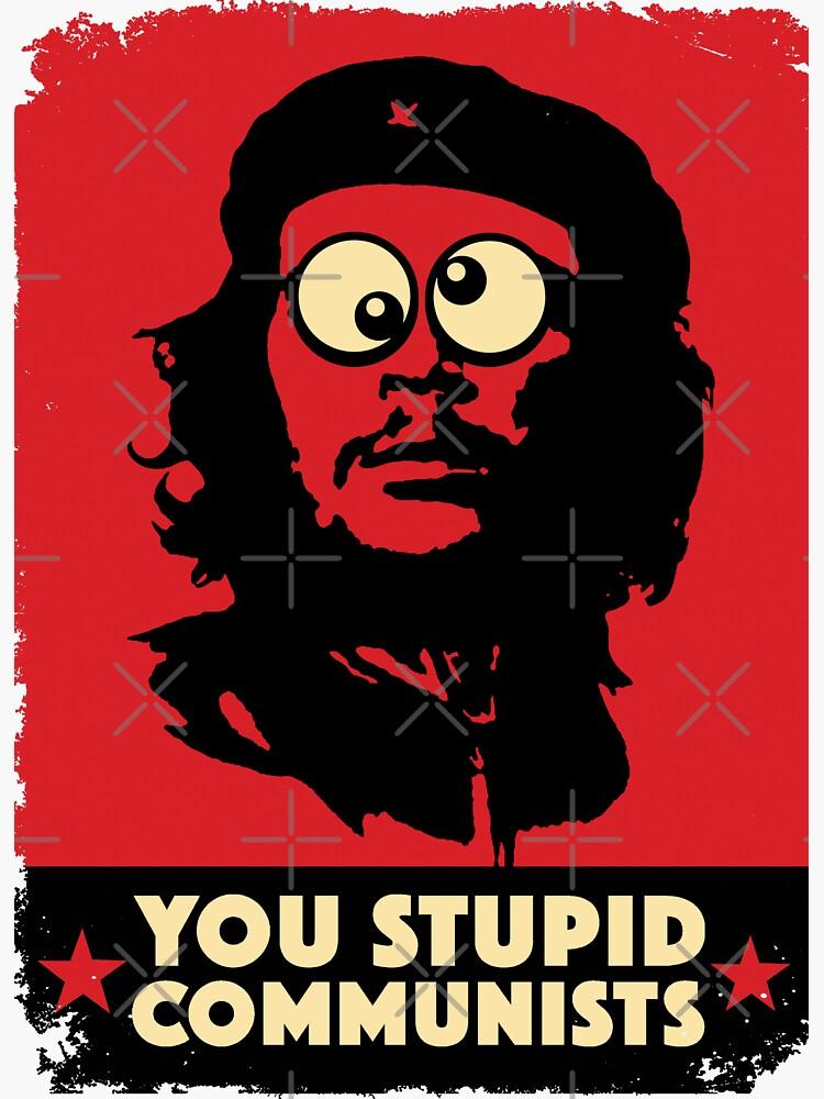 You Stupid Communists by binarygod