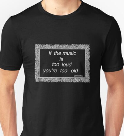 If music is too loud.... 2 T-Shirt