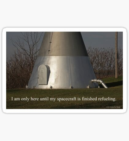 I am only here until my spacecraft is finished refueling. Sticker