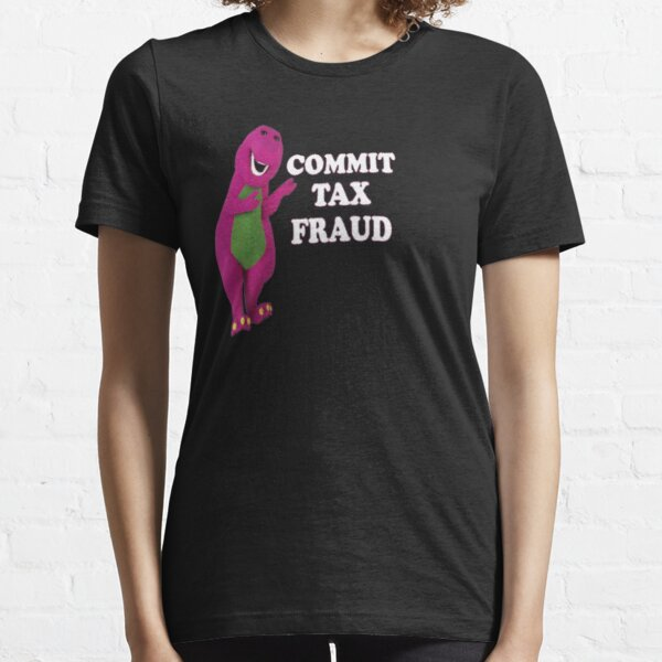 commit tax fraud  Essential T-Shirt