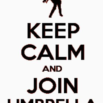 """Keep Calm and Join Umbrella"" #2 by ShootThatZombie"