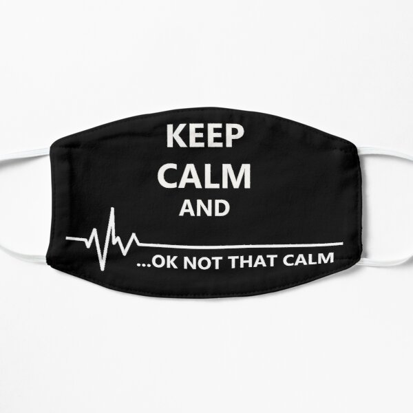 Keep Calm... Not That Calm Flat Mask