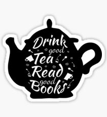 Drink good tea read good books Sticker