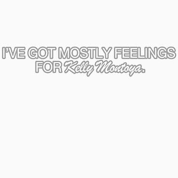 'Mostly Feelings' For Kelly Montoya by kellymontoya