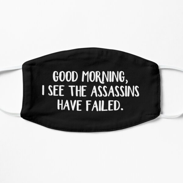 Good morning I see the assassins have failed Mask
