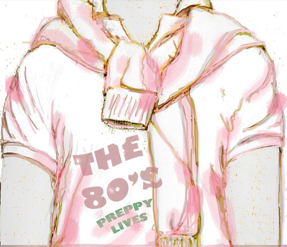 The 80's Preppy Lives by fairwood63