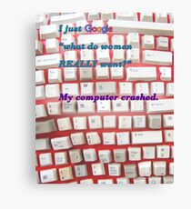 """I just Googled """"what do women REALLY want?"""" My computer crashed. Canvas Print"""