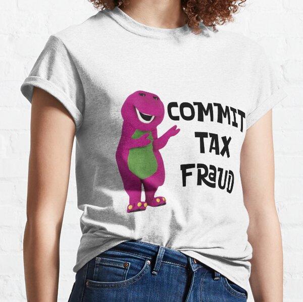 Commit Tax Fraud Classic T-Shirt