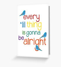 Every 'lil Thing is Gonna Be alright Greeting Card