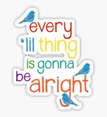 Every 'lil Thing is Gonna Be alright Sticker