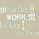The harder I work - Mark Twain by Jen Dixon