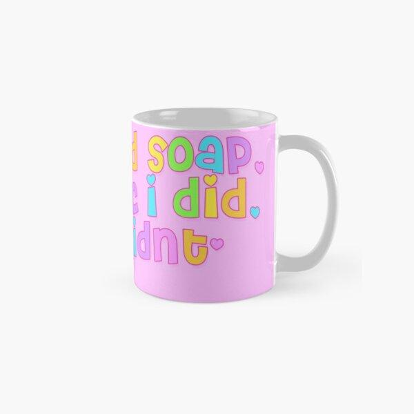 if i eated soap Classic Mug