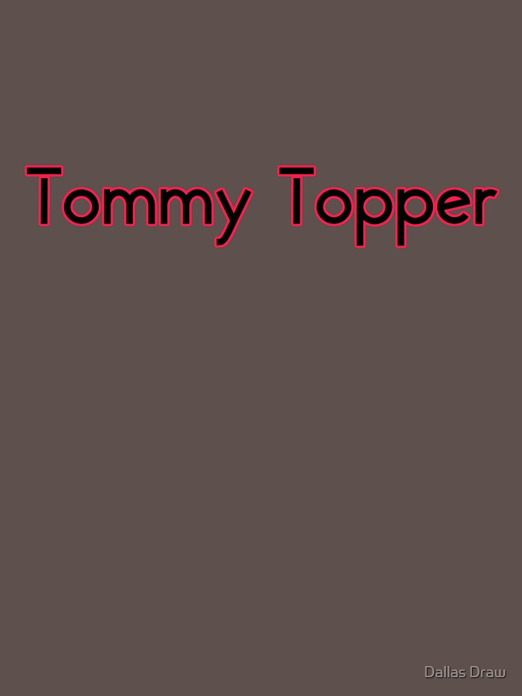 Tommy Topper Someone who always has a story to top another persons story. by tiaknight