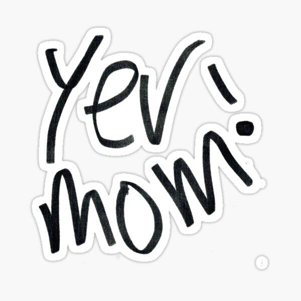 Yer Mom! Black and White option Sticker