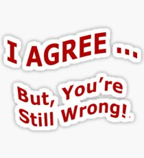 You Are Still Wrong Sticker
