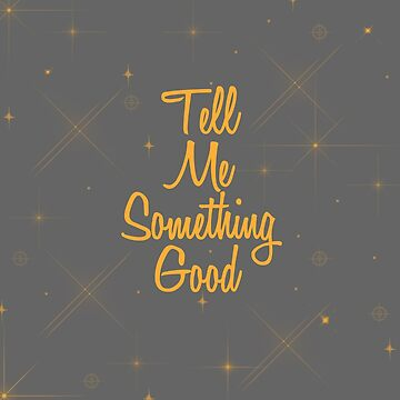 Tell Me Something Good by abigailnicole04