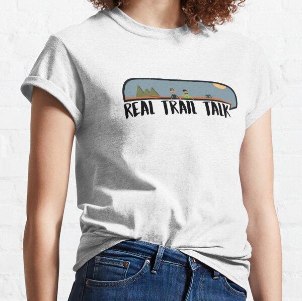 Real Trail Talk Classic T-Shirt