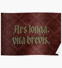 Ars longa, vita brevis - Art is long, life is short Poster