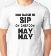 Now Watch Me SIP on Chardon- NAY NAY T-Shirt