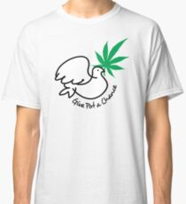 Give pot a chance Classic T-Shirt