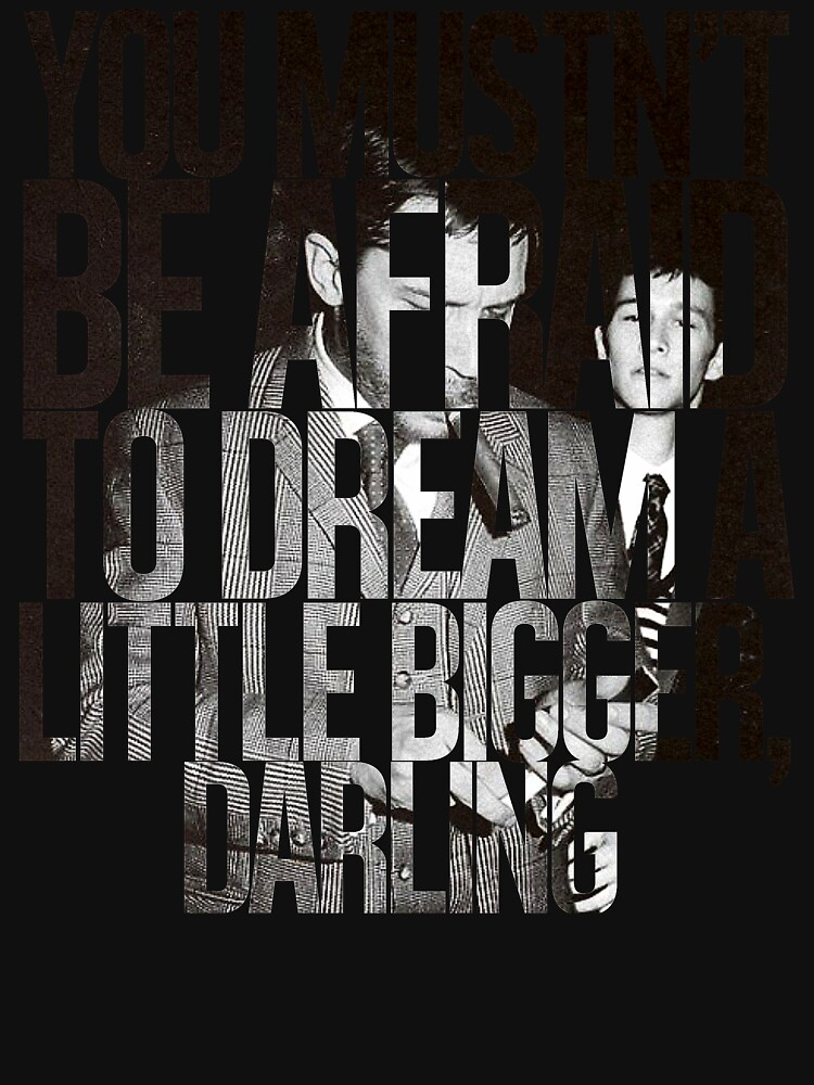 You Mustn't Be Afraid To Dream A Little Bigger, Darling | Unisex T-Shirt