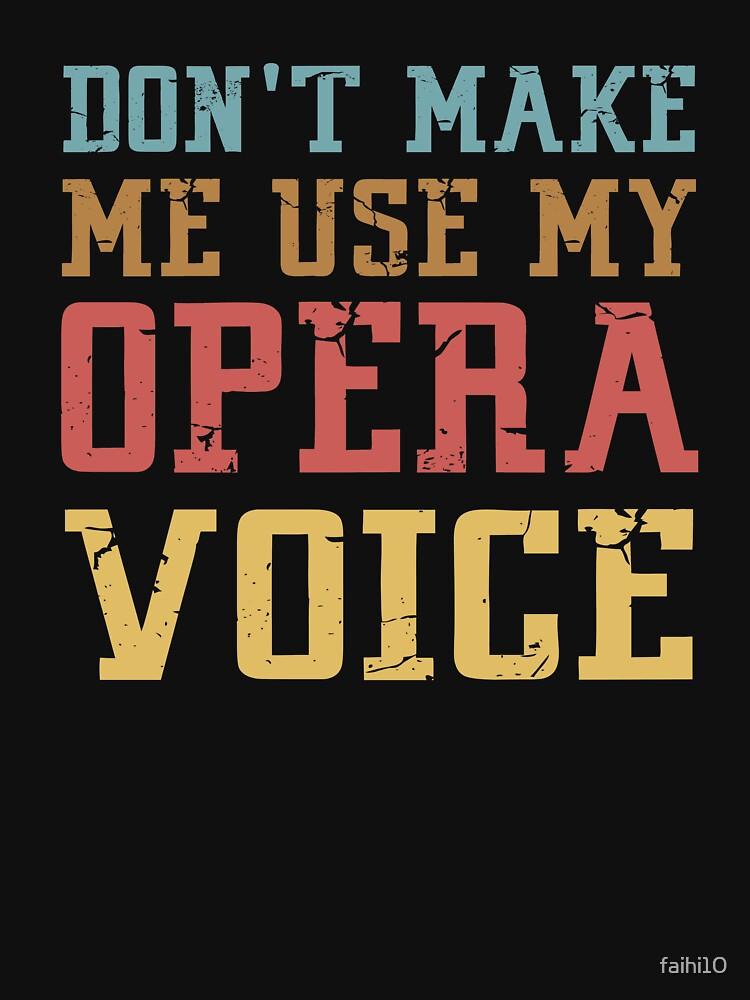 Opera Shirt | Don't Make Me Use My Opera Voice by faihi10