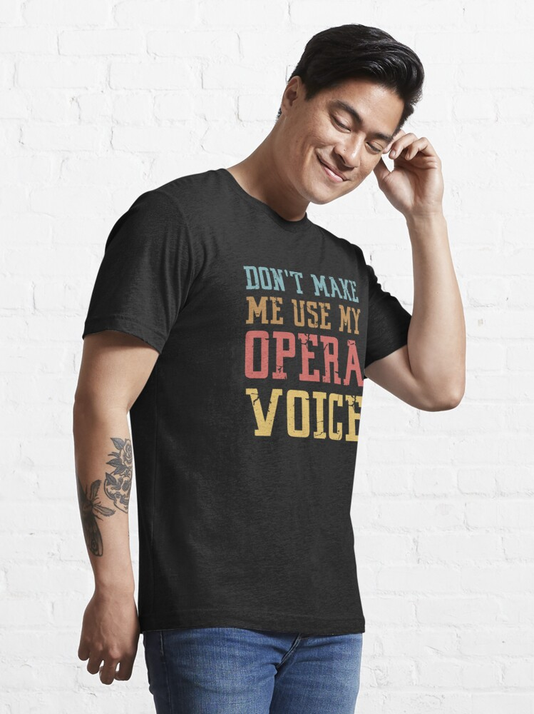 Alternate view of Opera Shirt | Don't Make Me Use My Opera Voice Essential T-Shirt
