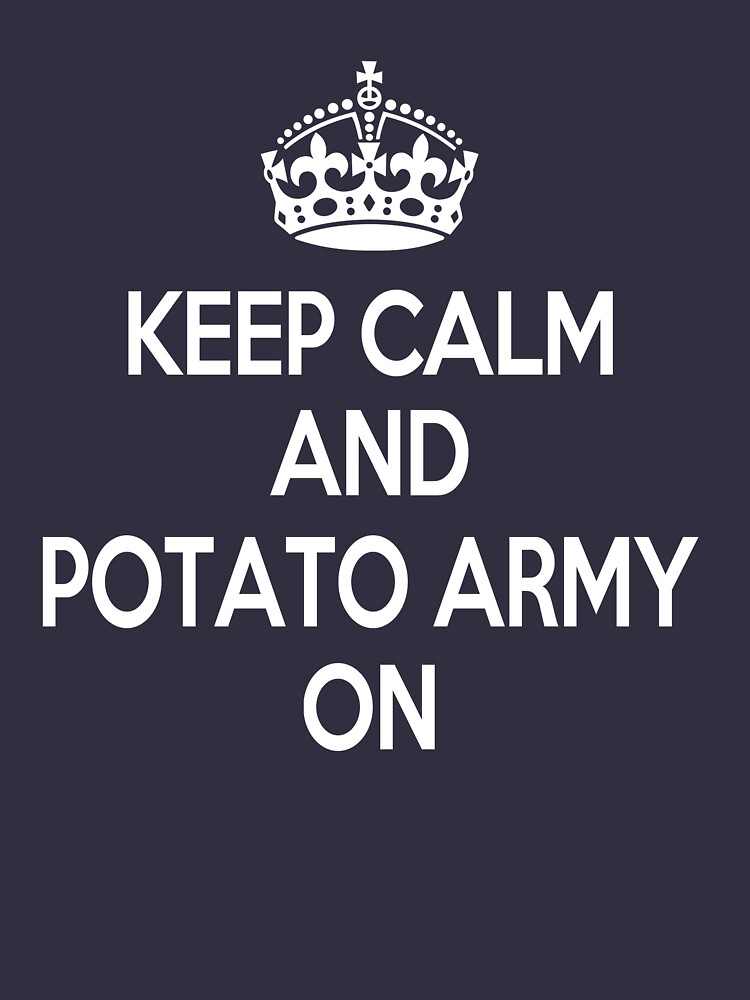 Keep Calm, Potato Army On by Echoes