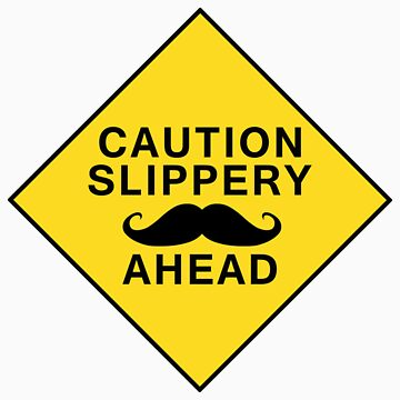 Caution Slippery Mustache by pixelman