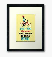 Life Quote: Life is like riding a bicycle Framed Print