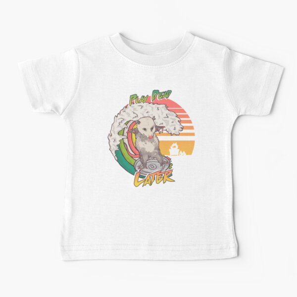 Play Dead Later - Funny Swag Possum Rainbow Surfing on a Dumpster Can Lid | Lets Eat Trash and get Hit by a Car Live Ugly Cats Summer Vibes Street Playing Possum Fake your death Poss BPD Vibe Check Baby T-Shirt