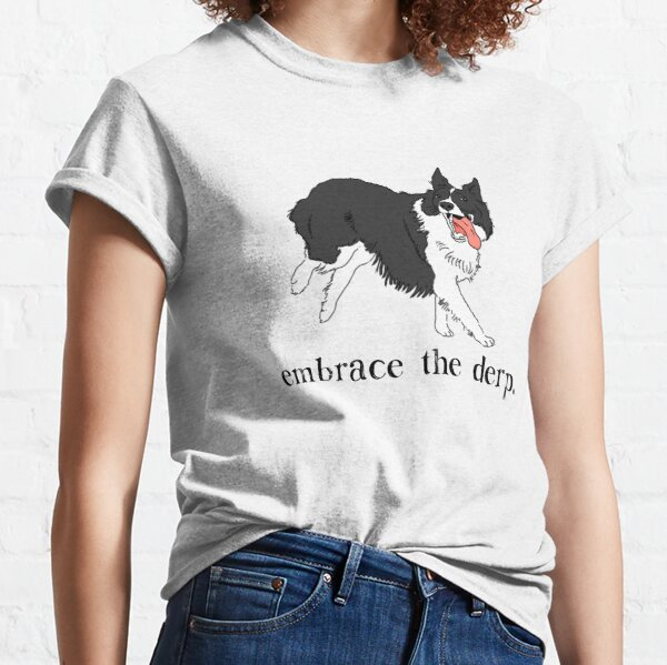 Funny Border Collie, Derpy Dog, Border Collie Mom, Border Collie Lover, Border Collie Gift, Embrace the Derp, Cute Border Collie Classic T-Shirt
