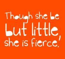Though she be but little, she is fierce. | Women's T-Shirt