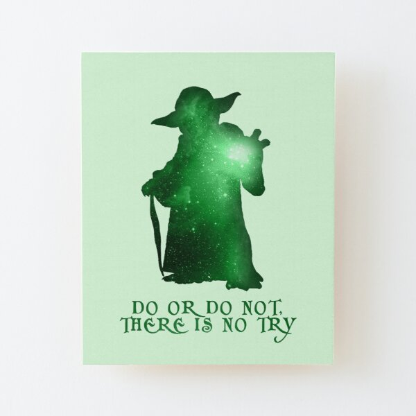 Do or Do not, There is no Try Wood Mounted Print