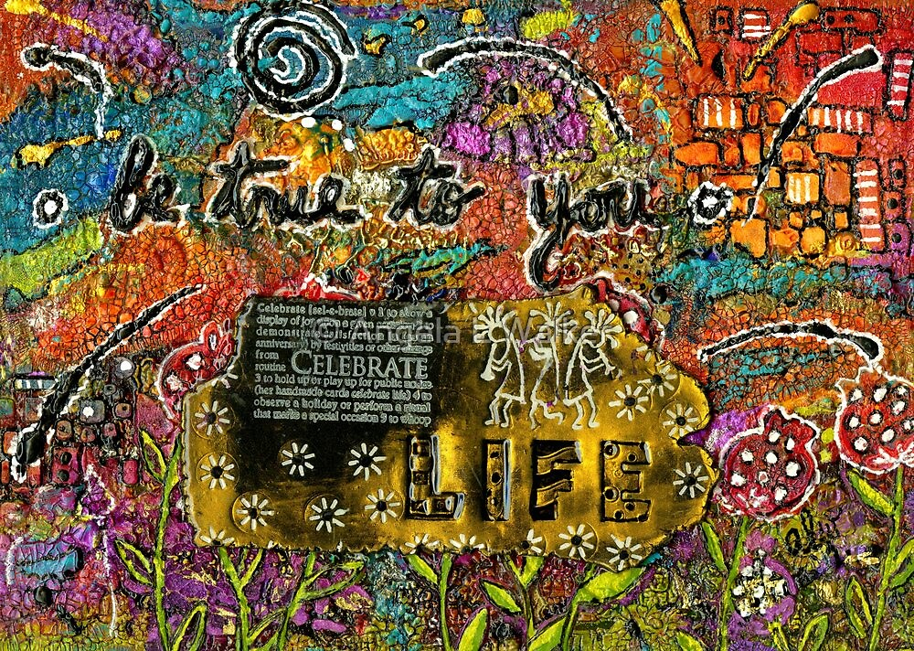 Be True to YOU and Celebrate LIFE by © Angela L Walker